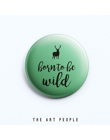 Born to be Wild Badge (Safety Pin, 6cms)