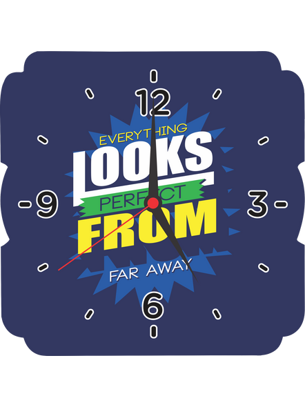 Everything Looks Perfect From Far Away Quote Printed Square Customised Wall Clock-SQCLOCK0009